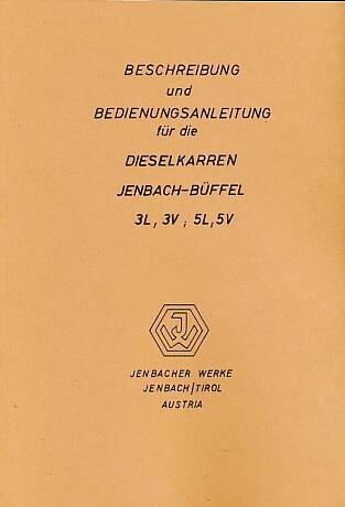 Jenbach Dieselkarren - Büffel, Typen 3L, 3V, 5L, 5V mit Motor JW 20 M, 1-Zylinder, liegend, Betriebsanleitung und Ersatzteilkatalog
